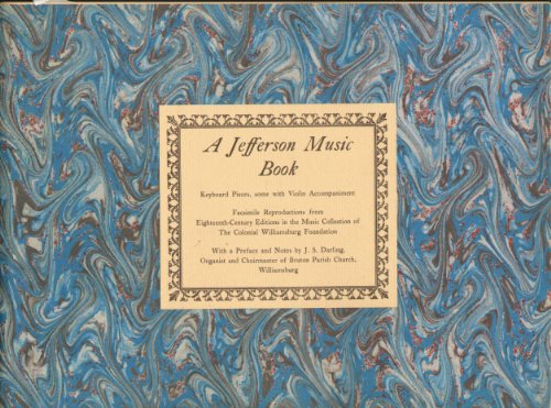 A Jefferson Music Book - Keyboard Pieces, some with Violin Accompaniment (Facisimile Reproduction from Eighteenth-Century Editions in the Music Collection of the Colonial Williamsburg Foundation) ()