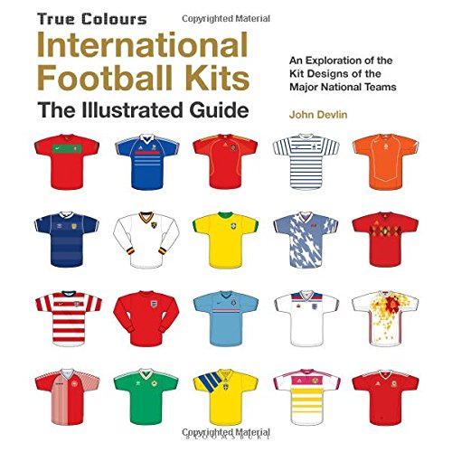 International Football Kits  True Colours   The Illustrated Guide