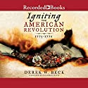 Igniting the American Revolution: 1773-1775 Audiobook by Derek W. Beck Narrated by Jonathan Davis