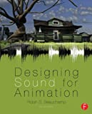 Designing Sound for Animation, Beauchamp, Robin, 0240824989