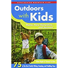 Outdoors with Kids Maine, New Hampshire, and Vermont: 75 of the Best Family Hiking, Camping, and Paddling Trips