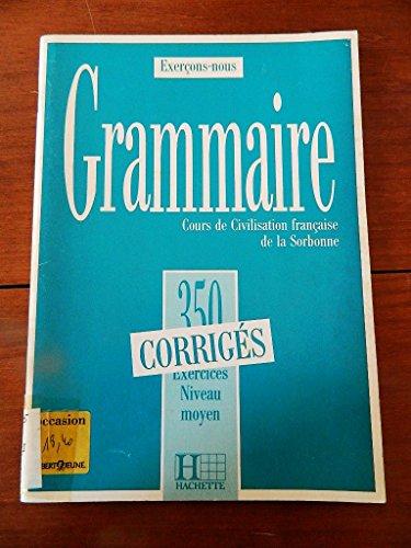 Exercons-Nous: 350 Exercices De Grammaire - Corrige Niveau Moyen (French Edition)