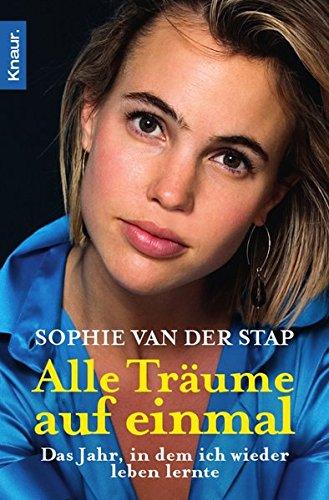 Alle Träume auf einmal: Das Jahr, in dem ich wieder leben lernte Taschenbuch – 1. Juni 2010 Sophie van der Stap Barbara Heller Knaur TB 3426782944