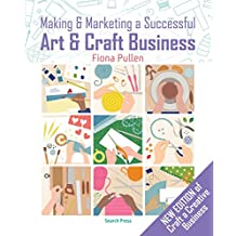 Making and Marketing a Successful Creative Business: A Crafter's Guide