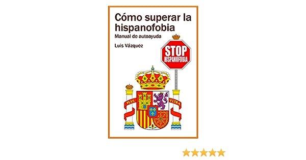 Cómo superar la hispanofobia: Manual de autoayuda eBook: Vázquez ...