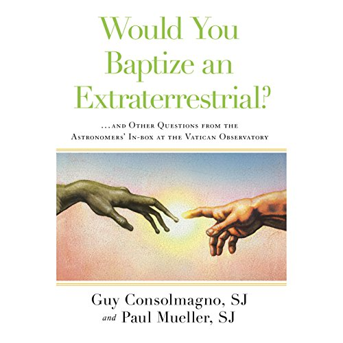 Would You Baptize an Extraterrestrial?: and Other Questions from the Astronomers' In-box at the Vatican Observatory by Random House Audio