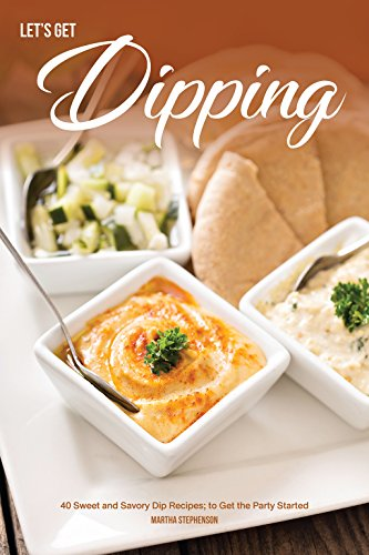 Let's Get Dipping!: 40 Sweet and Savory Dip Recipes; to Get the Party Started -