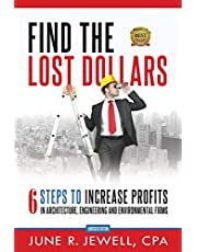 Find the Lost Dollars: 6 Steps to Increase Profits in Architecture, Engineering and Environmental Firms - Abridged Version
