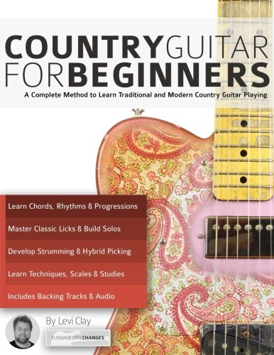 Country Guitar for Beginners: A Complete Method to Learn Traditional and Modern Country Guitar (Beginners Country Guitar)