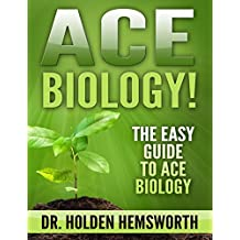 Ace Biology!: The EASY Guide to Ace Biology: (Biology Study Guide, Biology In-depth Review)