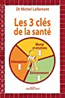 Les trois clés de la santé - Alimentation, environnement, mental et émotions par Lallement