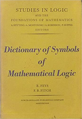 Dictionary Of Symbols Of Mathematical Logic R Feys F B Fitch