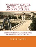 Narrow gauge in the Drome and Vaucluse.: French narrow gauge railways described and illustrated.