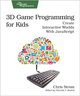 3d Game Programming For Kids: Create Interactive Worlds With Javascript por Chris Strom epub