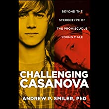 Challenging Casanova: Beyond the Stereotype of the Promiscuous Young Male Audiobook by Andrew P. Smiler Narrated by Carl Randolph