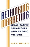 Rethinking Marketing, Alf H. Walle, 1567203884