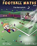 The Football Maths Book   The Rematch!: A Key Stage 1 maths book for young soccer fans: Volume 2 (The Football Maths Book Series)