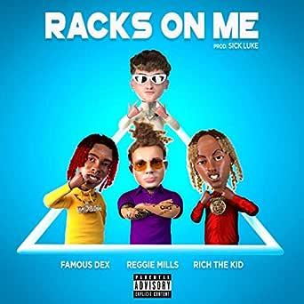Racks On Me Feat Rich The Kid Famous Dex Explicit By Reggie Mills Sick Luke On Amazon Music Amazon Com