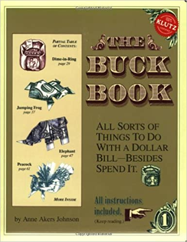 The Buck Book All Sorts Of Things To Do With A Dollar Bill Besides