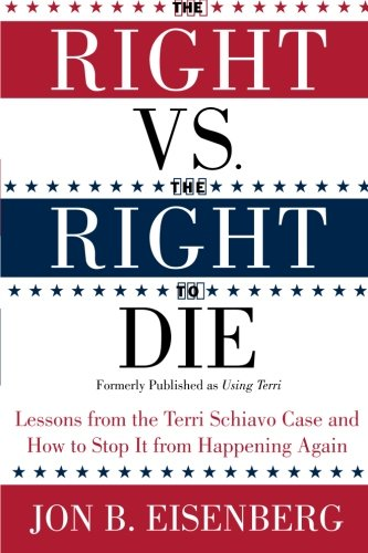 The Right vs. the Right to Die: Lessons from the Terri Schiavo Case and How to Stop It from Happening Again (Case Schiavo)