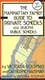 The Manhattan Family Guide to Private Schools and Selective Public Schools, Victoria Goldman, 1569473897