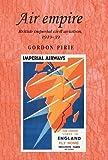 Air empire: British imperial civil aviation, 1919-39 (Studies in Imperialism MUP)