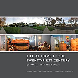 Life at Home in the Twenty-First Century: 32 Families Open Their Doors by [Arnold, Jeane E., Graesch, Anthony P., Ragazzini, Enzo, Ochs, Elinor]