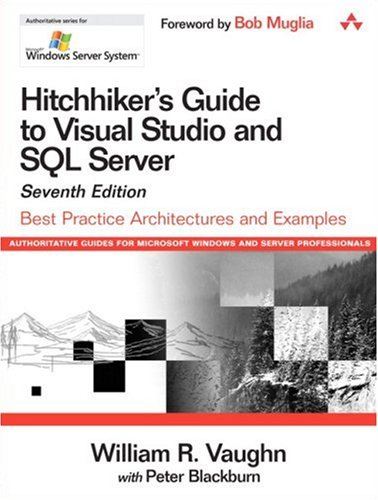 Hitchhiker's Guide to Visual Studio and SQL Server: Best Practice Architectures and Examples, 7th Edition (Microsoft Windows Server System Series) (Sql Server Design Best Practices)