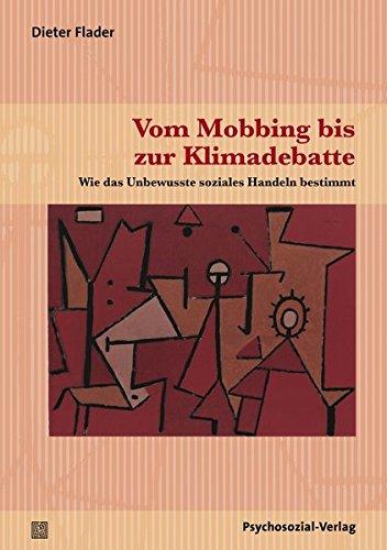 Vom Mobbing bis zur Klimadebatte: Wie das Unbewusste soziales Handeln bestimmt (Psyche und Gesellschaft)