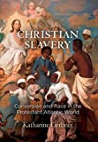 "Katharine Gerbner, ""Christian Slavery: Conversion and Race in the Protestant Atlantic World"" (U Pennsylvania Press, 2018)"