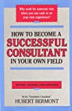 How to Become a Successful Consultant in Your Own Field, Hubert Bermont, 0914629905