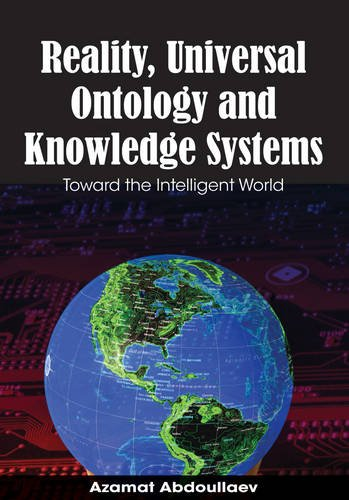 Reality, Universal Ontology and Knowledge Systems: Toward the Intelligent World