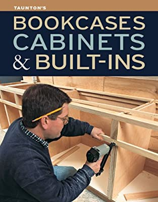 Bookcases, Cabinets & Built-Ins by Taunton Press