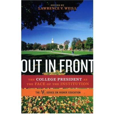 Download Out in Front: The College President as the Face of the Institution (American Council on Education series on higher education) (Hardback) - Common PDF