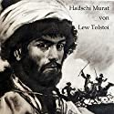 Hadschi Murat: Eine Erzählung aus dem Land der Tschetschenen Hörbuch von Leo Tolstoi Gesprochen von: Jan Koester