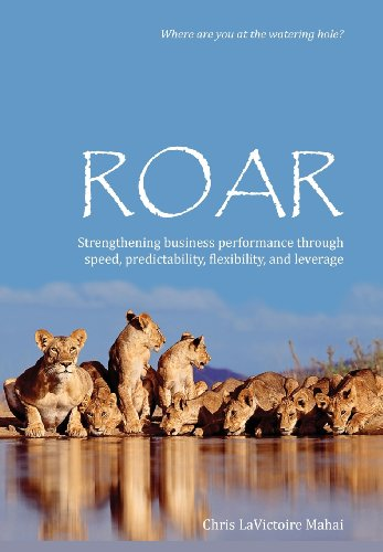 Roar: Strengthening Business Performance Through Speed, Predictability, Flexibility, and Leverage -  Chris Lavictoire Mahai, Hardcover