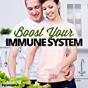 Boost Your Immune System Hypnosis: Improve Your Body's Protection Levels, Using Hypnosis Speech by  Hypnosis Live Narrated by  Hypnosis Live