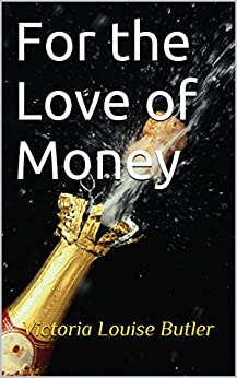 For the Love of Money by [Butler, Victoria Louise]