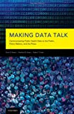 Making Data Talk: Communicating Public Health Data to the Public, Policy Makers, and the Press