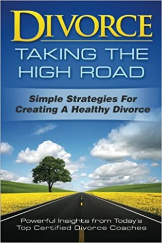 Divorce: Taking the High Road: Simple Strategies for