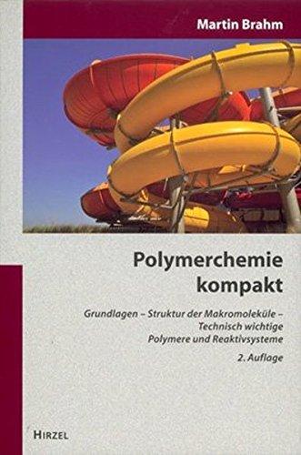 Polymerchemie kompakt: Grundlagen - Struktur der Makromoleküle - Technisch wichtige Polymere und Reaktivsysteme