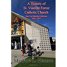 A History of St. Vincent Ferrer Catholic Church Sun City/Menifee California 1963 - 2017