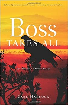 Book Boss Takes All: Book Three of the African Trilogy [2011] (Author) Carl Hancock