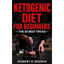 Ketogenic Diet For Beginners: The 20 Best Tricks