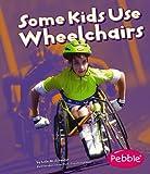 Some Kids Use Wheelchairs, Lola M. Schaefer, 1429608129