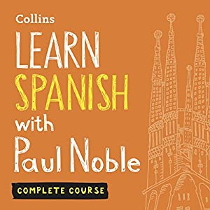 Learn Spanish with Paul Noble: Complete Course: Spanish Made Easy with Your Personal Language Coach Hörbuch