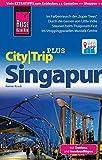Reise Know-How CityTrip PLUS Singapur mit Sentosa und Inselausflügen: Reiseführer mit Faltplan und kostenloser Web-App