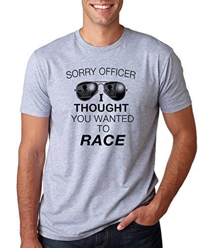 SignatureTshirts Men's Sorry Officer I Thought You Wanted To Race T-Shirt (Black Print) XL Sport Grey ()