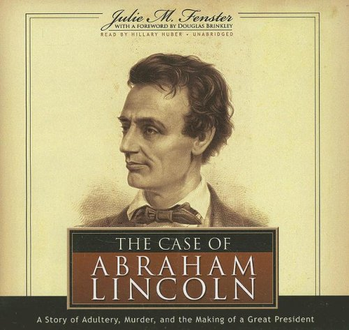 The Case of Abraham Lincoln: A Story of Adultery, Murder and the Making of a Great President by Blackstone Audio Inc.
