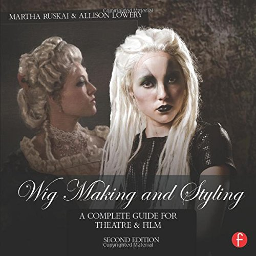 Wig Making and Styling: A Complete Guide for Theatre & Film